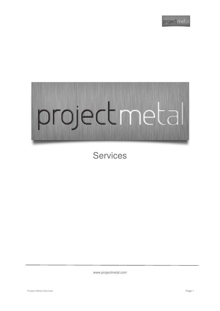 Services                              www.projectmetal.com     Project Metal Services                          Page 1