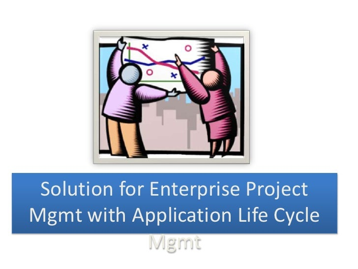 Solution for Enterprise ProjectMgmt with Application Life Cycle              Mgmt