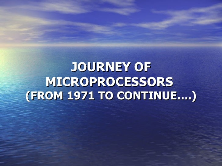 JOURNEY OF MICROPROCESSORS  (FROM 1971 TO CONTINUE….)
