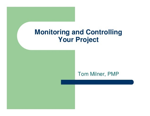 Monitoring and Controlling Your Project Tom Milner, PMP