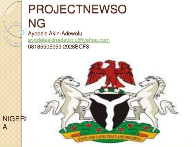 PROJECTNEWSO NG Ayodele Akin-Adewolu ayodeleakinadewolu@yahoo.com 08165505959 2928BCF8 NIGERI A