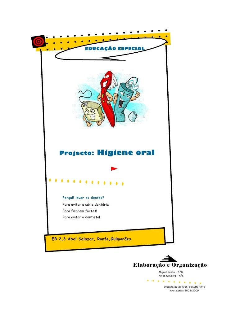 EDUCAÇÃO ESPECIAL                                Higiene oral    Projecto:         Porquê lavar os dentes?     Para evitar...