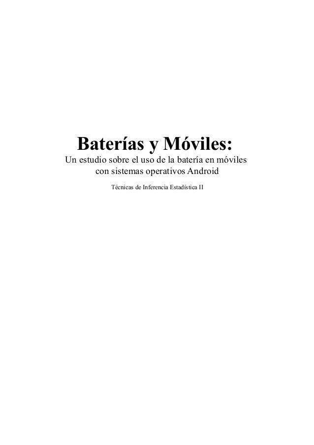 Baterías y Móviles: Un estudio sobre el uso de la batería en móviles con sistemas operativos Android Técnicas de Inferenci...