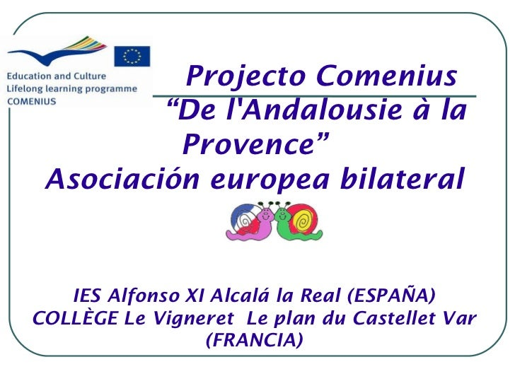 "Projecto Comenius         ""De lAndalousie à la          Provence"" Asociación europea bilateral   IES Alfonso XI Alcalá la ..."