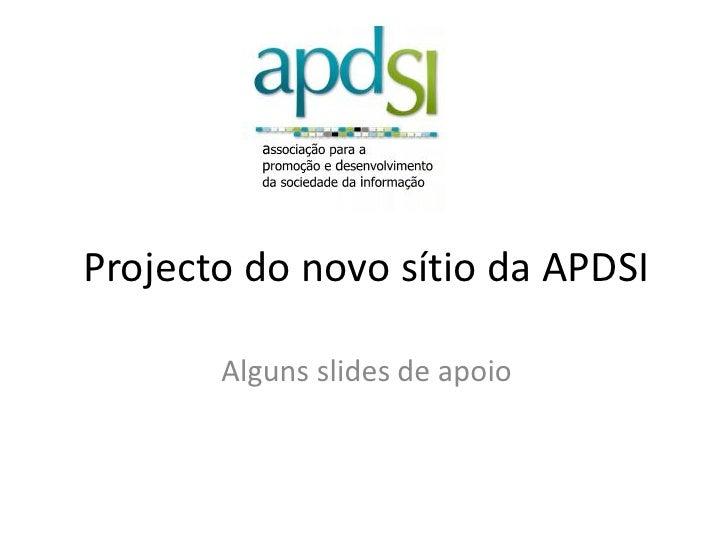 Projecto do novo sítio da APDSI<br />Alguns slides de apoio<br />