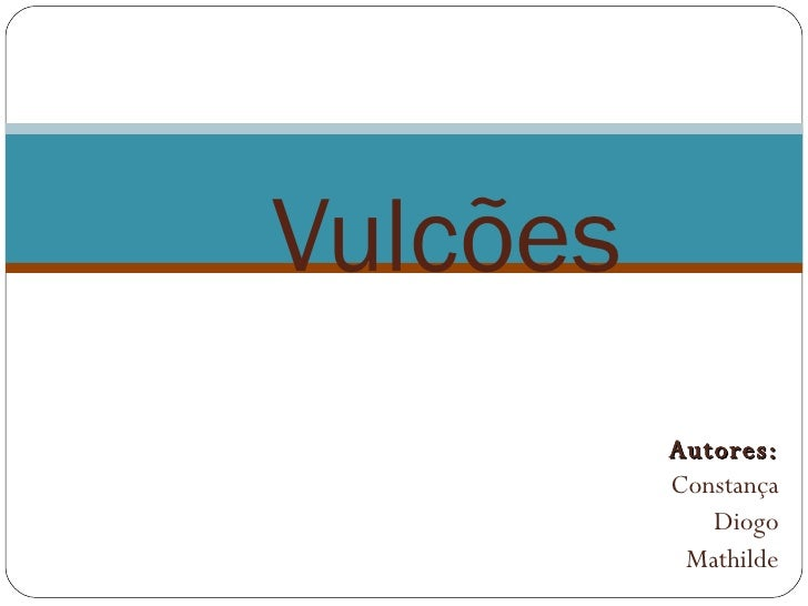 Autores: Constança Diogo Mathilde Vulcões