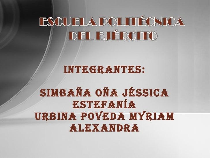 INTEGRANTES: SIMBAÑA OÑA JÉSSICA ESTEFANÍA URBINA POVEDA MYRIAM ALEXANDRA