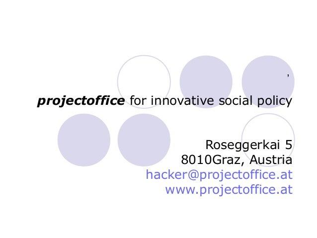 ,projectoffice for innovative social policy                         Roseggerkai 5                      8010Graz, Austria  ...