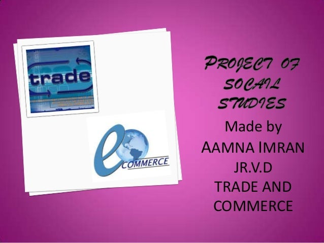 Made by AAMNA IMRAN JR.V.D TRADE AND COMMERCE