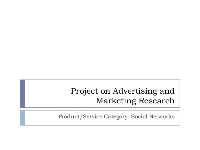 Project on Advertising and Marketing Research Product/Service Category: Social Networks