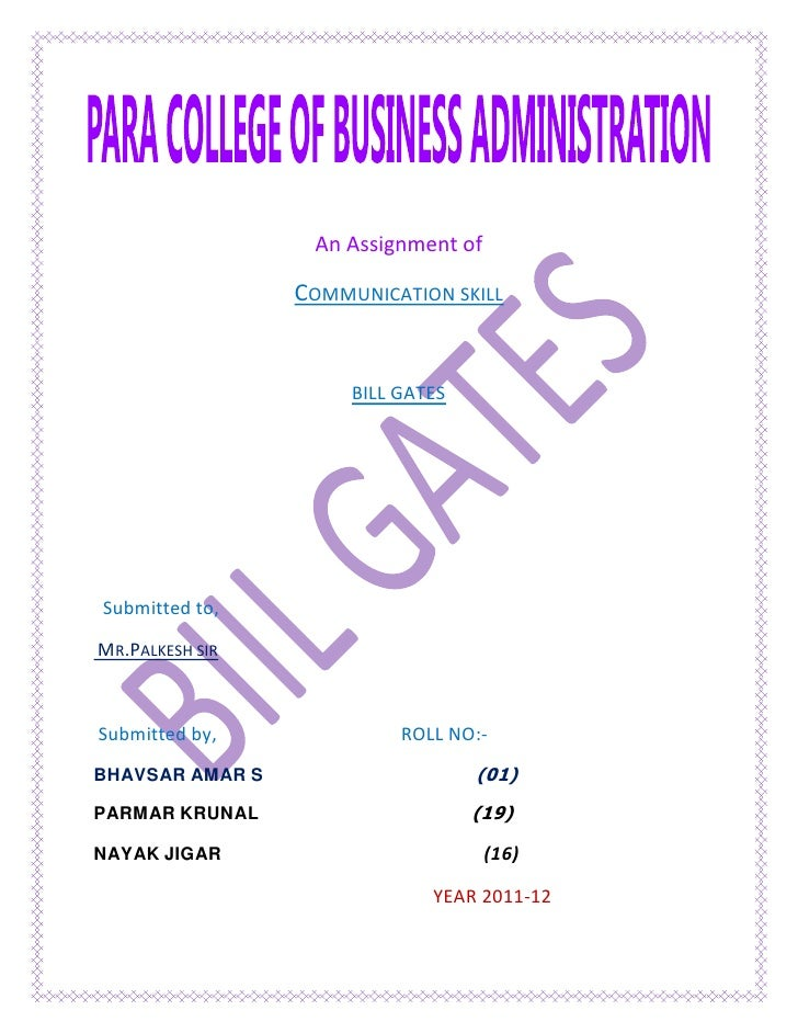 An Assignment of                 COMMUNICATION SKILL                      BILL GATESSubmitted to,MR.PALKESH SIRSubmitted b...