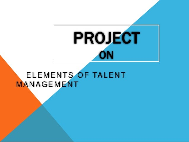 Project on elements of talent managagement