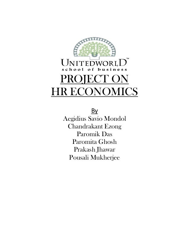 PROJECT ON HR ECONOMICS By Aegidius Savio Mondol Chandrakant Ezong Paromik Das Paromita Ghosh Prakash Jhawar Pousali Mukhe...