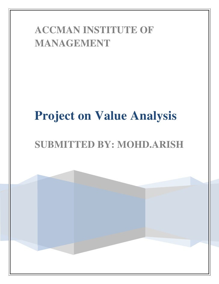 ACCMAN INSTITUTE OF MANAGEMENTProject on Value AnalysisSUBMITTED BY: MOHD.ARISH <br />Accman Institute of Mangement<br />A...