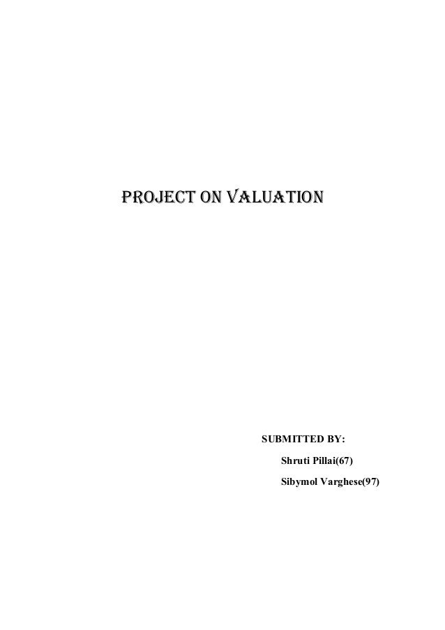 PROJECT ON VALUATION  SUBMITTED BY: Shruti Pillai(67) Sibymol Varghese(97)