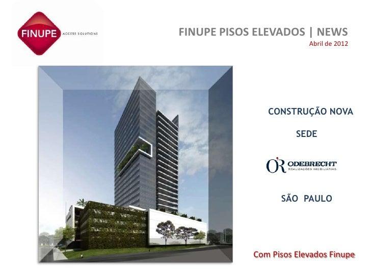 FINUPE PISOS ELEVADOS   NEWS                         Abril de 2012               CONSTRUÇÃO NOVA                      SEDE...