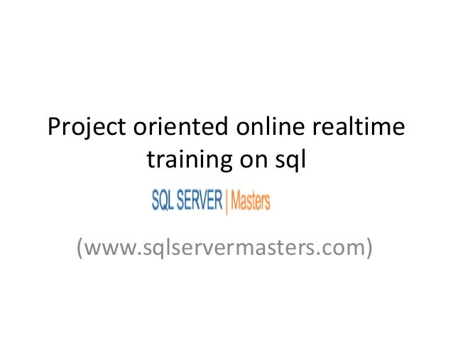 Project oriented online realtime         training on sql  (www.sqlservermasters.com)