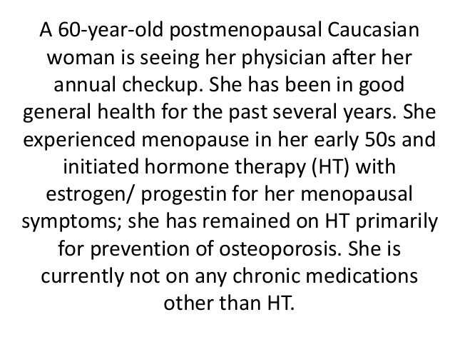A 60-year-old postmenopausal Caucasian woman is seeing her physician after her annual checkup. She has been in good genera...