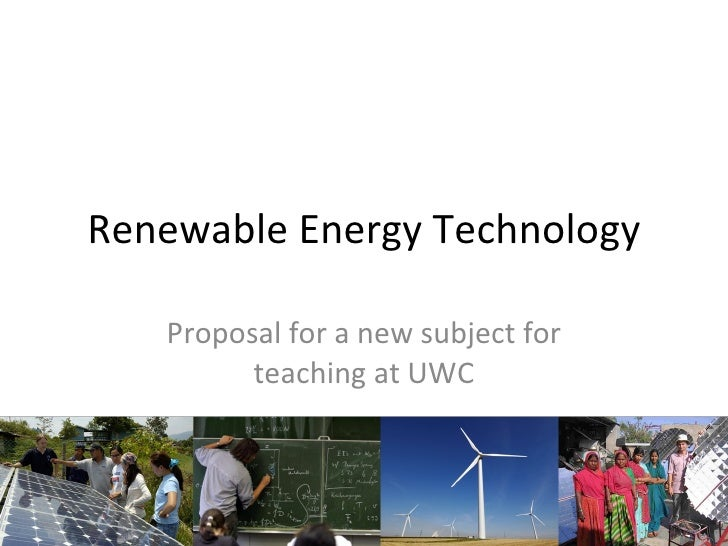 Renewable Energy Technology<br />Proposal for a new subject for teaching at UWC<br />