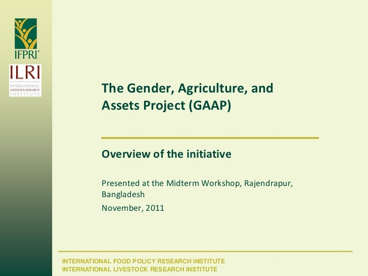 The Gender, Agriculture, and          Assets Project (GAAP)          Overview of the initiative          Presented at the ...