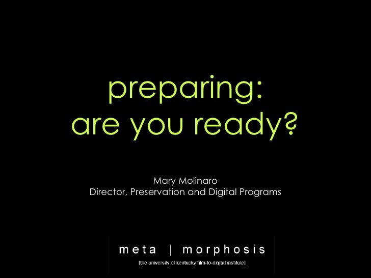 preparing: are you ready? Mary Molinaro Director, Preservation and Digital Programs