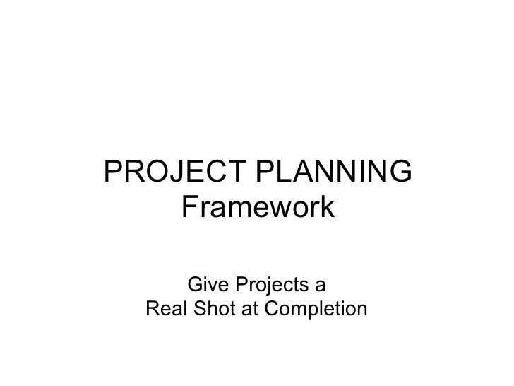 PROJECT PLANNING     Framework        Give Projects a   Real Shot at Completion