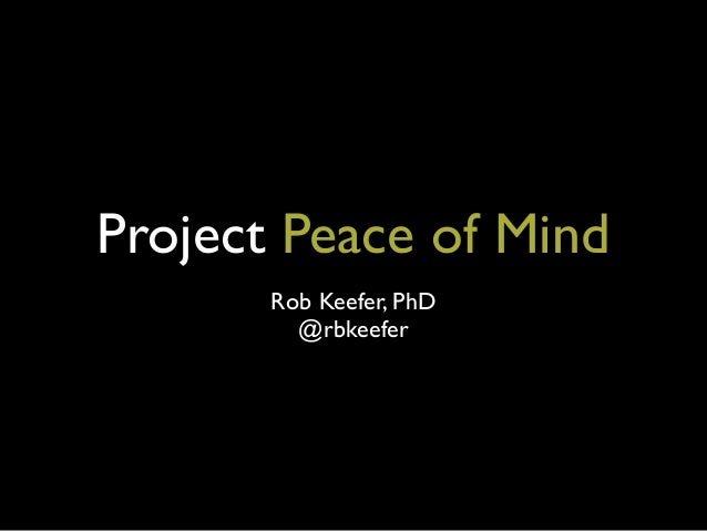 Project Peace of MindRob Keefer, PhD@rbkeefer