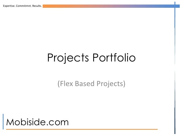 Expertise. Commitmnt. Results.                                 Projects Portfolio                                   (Flex ...