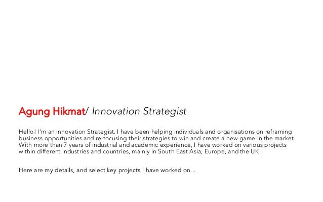 Agung Hikmat/ Innovation Strategist     Hello! I'm an Innovation Strategist. I have been helping individuals and organisat...