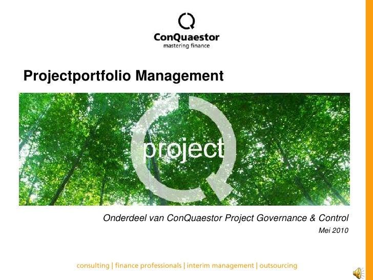 Projectportfolio Management<br />Onderdeel van ConQuaestor Project Governance & Control<br />Mei 2010<br />