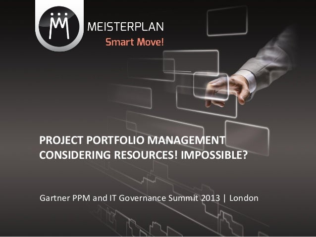 PROJECT PORTFOLIO MANAGEMENTCONSIDERING RESOURCES! IMPOSSIBLE?Gartner PPM and IT Governance Summit 2013 | London
