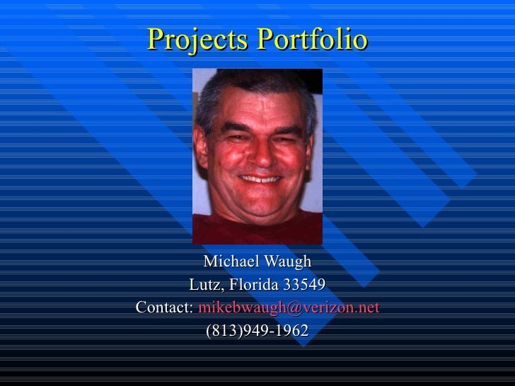Projects Portfolio Michael Waugh Lutz, Florida 33549 Contact:  [email_address] (813)949-1962