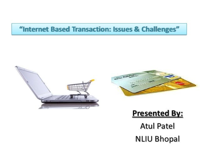 Internet Based Transaction Issues and Challenges