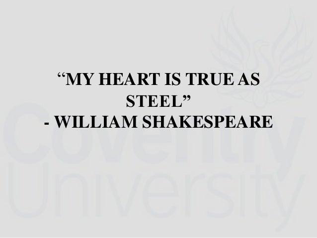 """""""MY HEART IS TRUE AS STEEL"""" - WILLIAM SHAKESPEARE"""