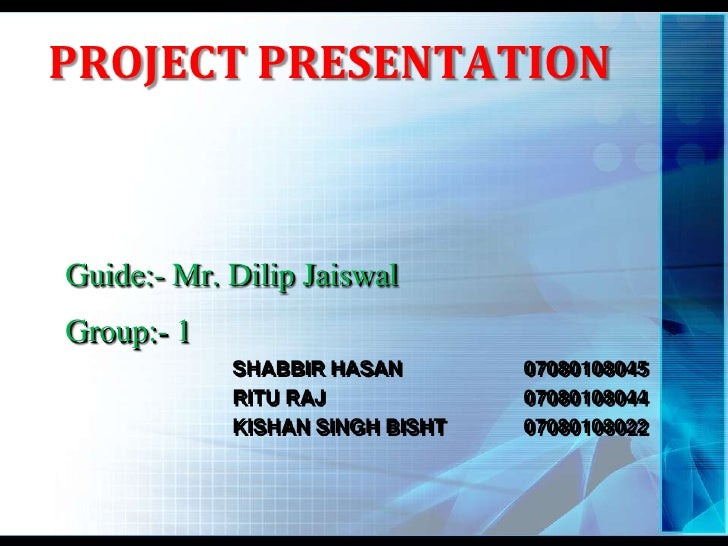 PROJECT PRESENTATION<br />Guide:- Mr. DilipJaiswal<br />Group:- 1<br />SHABBIR HASAN		07080108045<br />RITU RAJ			07080108...