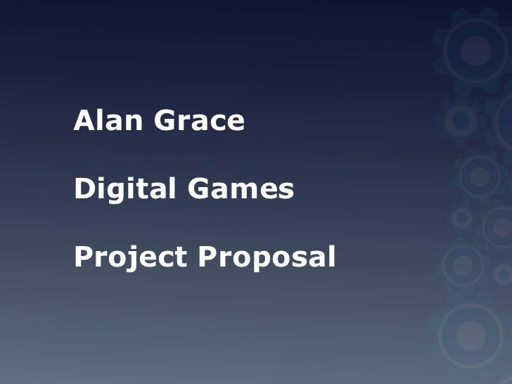 Alan Grace<br />Digital Games<br />Project Proposal<br />