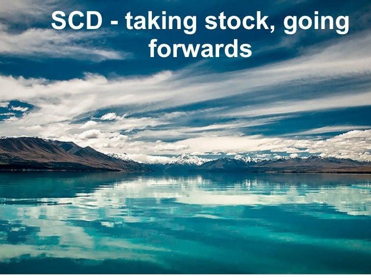 SCD - taking stock, going        forwards