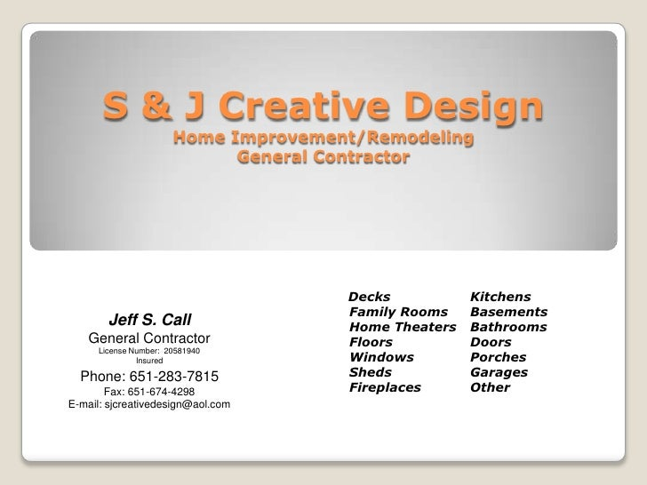 S & J Creative Design                       Home Improvement/Remodeling                             General Contractor    ...