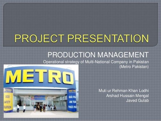 PRODUCTION MANAGEMENTOperational strategy of Multi-National Company in Pakistan(Metro Pakistan)Muti ur Rehman Khan LodhiAr...
