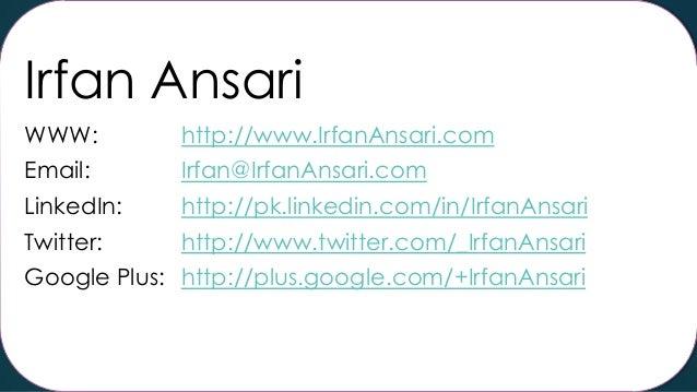 Irfan Ansari WWW:  http://www.IrfanAnsari.com  Email:  Irfan@IrfanAnsari.com  LinkedIn:  http://pk.linkedin.com/in/IrfanAn...