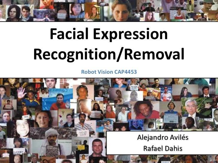 Facial ExpressionRecognition/Removal      Robot Vision CAP4453                             Alejandro Avilés               ...