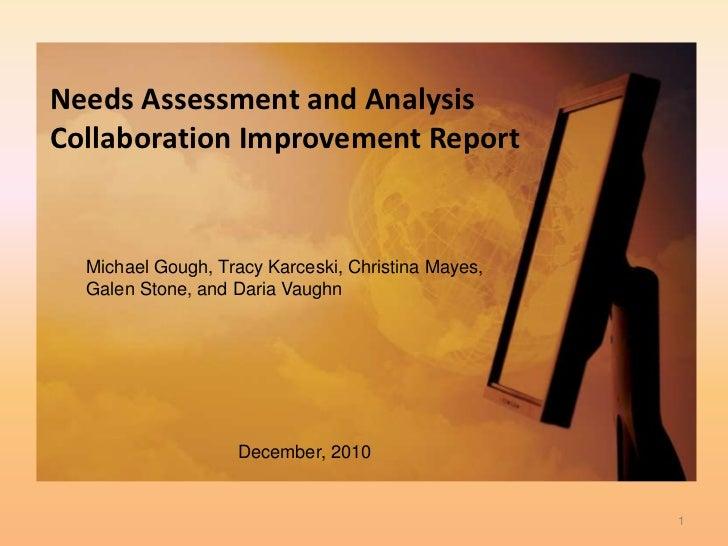 Needs Assessment and AnalysisCollaboration Improvement Report<br />Michael Gough, Tracy Karceski, Christina Mayes, Galen S...