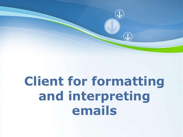 Client for formatting and interpreting emails<br />