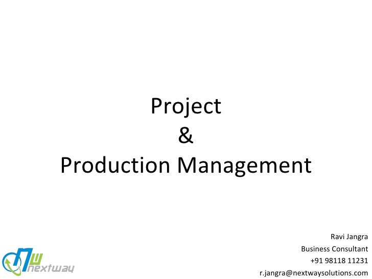 Ravi Jangra Business Consultant +91 98118 11231 [email_address] Project & Production Management