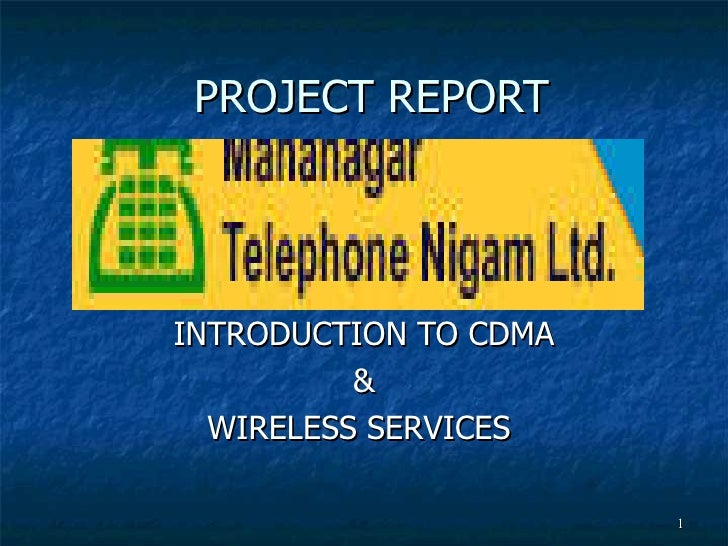 PROJECT REPORT INTRODUCTION TO CDMA & WIRELESS SERVICES