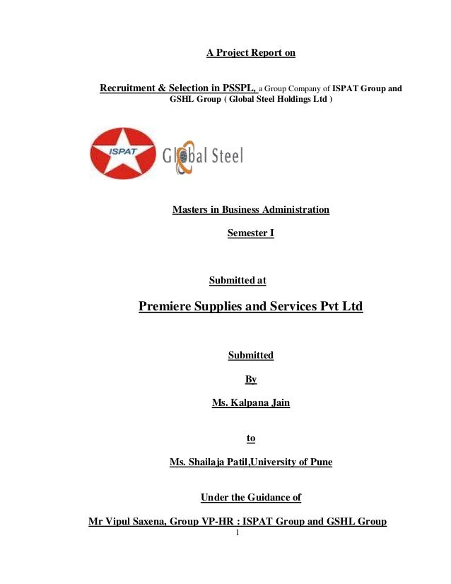 A Project Report on  Recruitment & Selection in PSSPL, a Group Company of ISPAT Group and                 GSHL Group ( Glo...