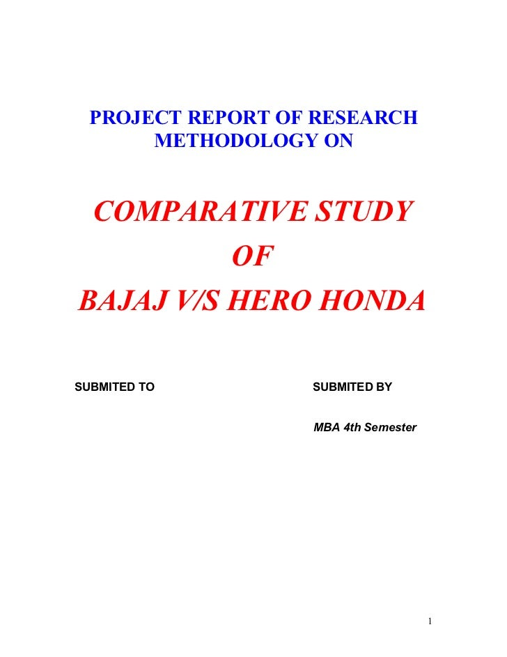 PROJECT REPORT OF RESEARCH       METHODOLOGY ON COMPARATIVE STUDY          OFBAJAJ V/S HERO HONDASUBMITED TO        SUBMIT...