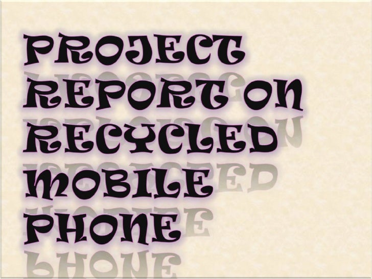 Project Report On Recycled Mobile Phone