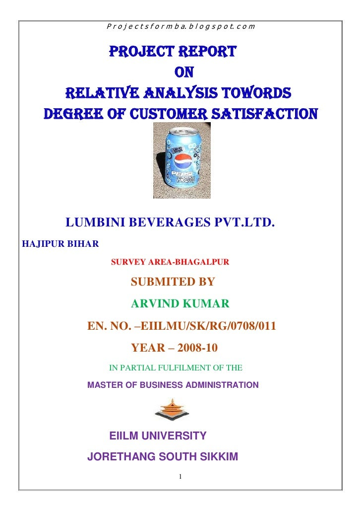 PROJECT REPORT<br />ON <br />RELATIVE ANALYSIS TOWORDS DEGREE OF CUSTOMER SATISFACTION<br />LUMBINI BEVERAGES PVT.LTD.<br ...