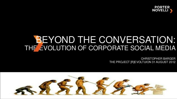 BEYOND THE CONVERSATION:THE EVOLUTION OF CORPORATE SOCIAL MEDIA                                       CHRISTOPHER BARGER  ...